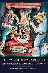 The Computer as Crucible: An Introduction to Experimental Mathematics