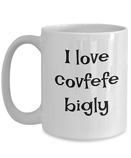 a3efd91080d Amazon.com: Funny Coffee Lovers Mug-I Love Covfefe Bigly-Funny ...