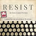 Resist Audiobook by Emily Ann Putzke Narrated by Jonathan Waters