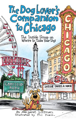 The Dog Lover's Companion to Chicago: The Inside Scoop on Where to Take Your Dog (Dog Lover's Companion Guides)