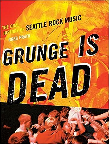 Grunge Is Dead: The Oral History of Seattle Rock Music: Amazon.es: Greg Prato: Libros en idiomas extranjeros