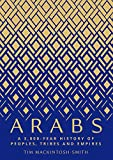 Arabs: A 3,000-Year History of Peoples, Tribes and