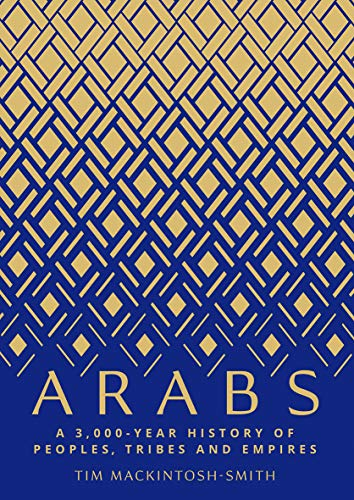 Arabs: A 3,000-Year History of Peoples, Tribes and -