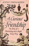 img - for A Curious Friendship: The Story of a Bluestocking and a Bright Young Thing book / textbook / text book