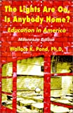 The Lights Are on, Is Anbody Home? : Education in America, Millennium Edition, Pond, Wallace K., 1579810365