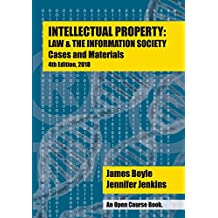 Intellectual Property: Law & the Information Society - Cases & Materials: An Open Casebook: 4th Edition 2018