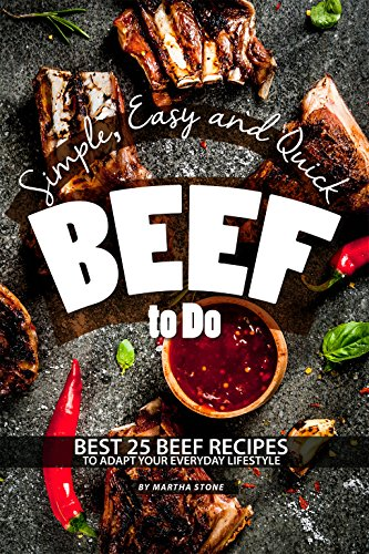 Simple, Easy and Quick Beef to Do: Best 25 Beef Recipes to Adapt Your Everyday Lifestyle (Stock Stick)
