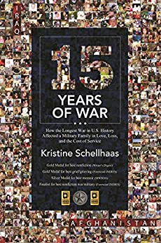15 Years of War: How the Longest War in U.S. History Affected a Military Family in Love, Loss, and the Cost Of Service by [Schellhaas, Kristine]
