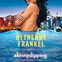 Skinnydipping: A Novel Audiobook by Bethenny Frankel Narrated by January LaVoy