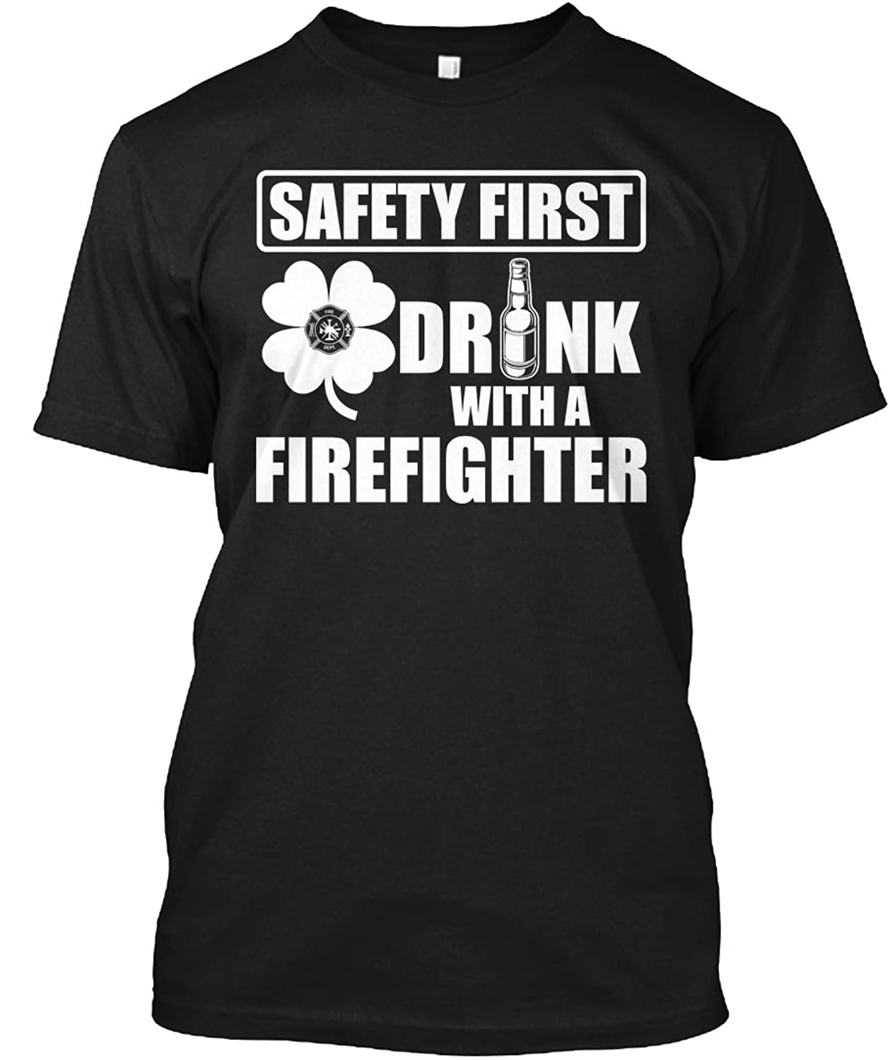Teespring Unisex Safety First Drink With A Firefighter Hanes Tagless T-Shirt