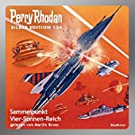 Sammelpunkt Vier-Sonnen-Reich (Perry Rhodan Silber Edition 134) | Thomas Ziegler,H. G. Ewers,Detlev Winter,Clark Darlton,H. G. Francis