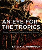 An Eye for the Tropics, Krista A. Thompson, 0822337649