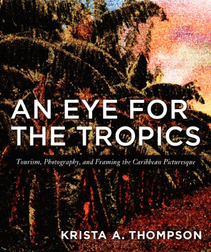 An Eye for the Tropics: Tourism, Photography, and Framing the Caribbean Picturesque (Objects/Histories)