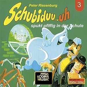 Schubiduu...uh - spukt pfiffig in der Schule (Schubiduu...uh 3) Hörspiel