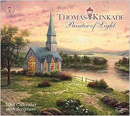 thomas kinkade painter of light with scripture 2016 calendar thomas