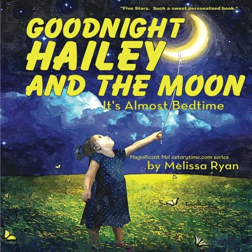 Read Online Goodnight Hailey and the Moon, It's Almost Bedtime: Personalized Children's Books, Personalized Gifts, and Bedtime Stories (A Magnificent Me! estorytime.com Series) pdf epub