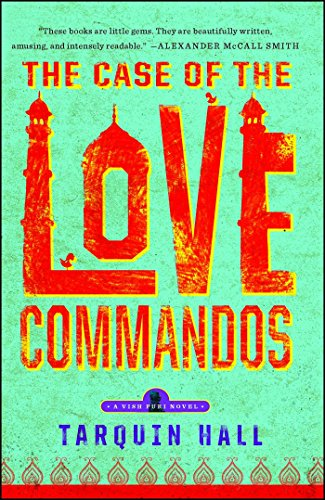 The Case of the Love Commandos: From the Files of Vish Puri, India's Most Private Investigator (Vish Puri series Book 4)