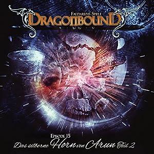 Das silberne Horn von Arun 2 (Dragonbound 15) Hörspiel