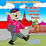 The Spectacular World of Waldorf: Mr. Waldorf Travels to the Huge Russia | Beth Ann Stifflemire,Barbara Terry