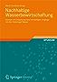 Nachhaltige Wasserbewirtschaftung: Konzept und Umsetzung eines vernünftigen Umgangs mit dem Gemeingut Wasser