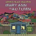 Mary Ann in Autumn: A Tales of the City Novel | Armistead Maupin