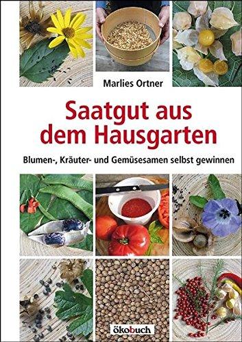 Saatgut aus dem Hausgarten: Blumen-, Kräuter- und Gemüsesamen selbst gewinnen