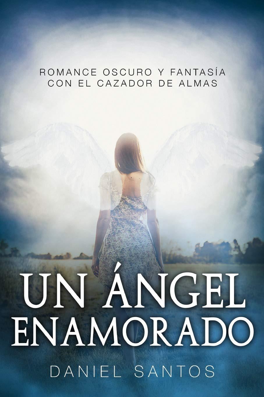 Un Ángel Enamorado: Romance Oscuro y Fantasía con el Cazador de Almas Novela Romántica y Erótica: Amazon.es: Daniel Santos: Libros