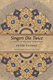 Singers Die Twice : A Journey to the Land of Dhrupad, Pannke, Peter, 0857421042