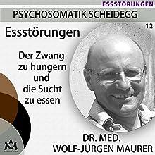 Essstörungen: Der Zwang zu hungern und die Sucht zu essen Hörbuch von Wolf-Jürgen Maurer Gesprochen von: Wolf-Jürgen Maurer