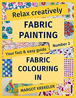 Relax creatively - Fabric painting - Your fast & easy guide Number 2 - Fabric colouring in by [Krekeler, Margot]