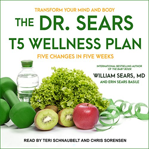 The Dr. Sears T5 Wellness Plan: Transform Your Mind and Body, Five Changes in Five Weeks by Tantor Audio