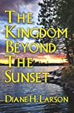 The Kingdom Beyond the Sunset, Diane Larson, 1477510885