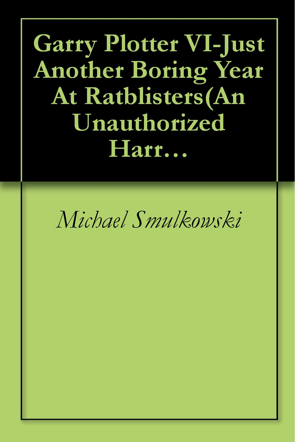 Garry Plotter VI-Just Another Boring Year At Ratblisters(An Unauthorized Harry Potter Parody) (English Edition) eBook: Smulkowski, Michael: Amazon.es: Tienda Kindle