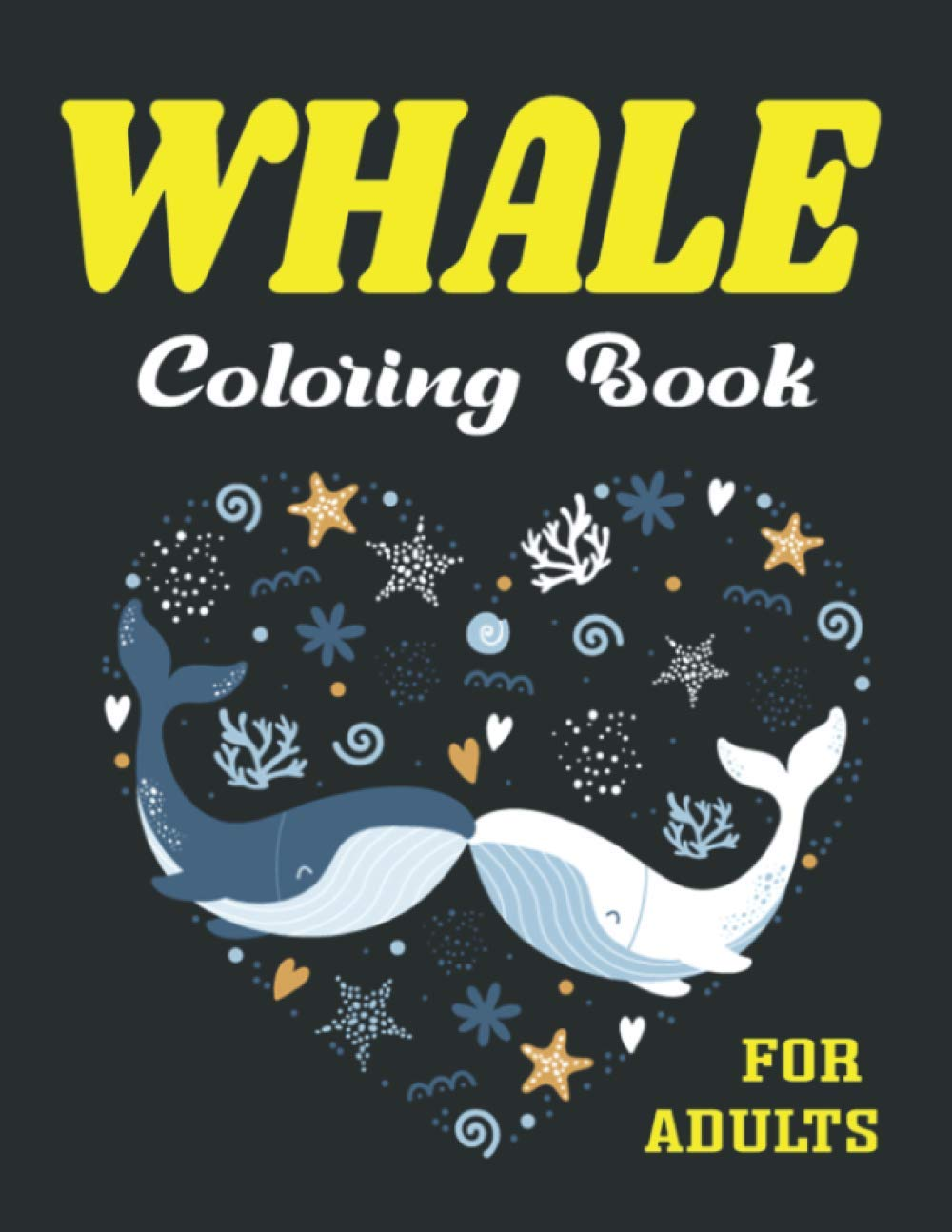 Whale Coloring Book For Adults Unique Coloring Book Easy Fun Beautiful Coloring Pages For Adults And Grown Up Awesome Adults Relaxation Gifts Press Mahleen 9798565421378 Amazon Com Books