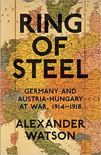 Book Ring of Steel: Germany and Austria-Hungary at War, 1914-1918