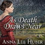 As Death Draws Near: Lady Darby Mystery, Book 5 | Anna Lee Huber
