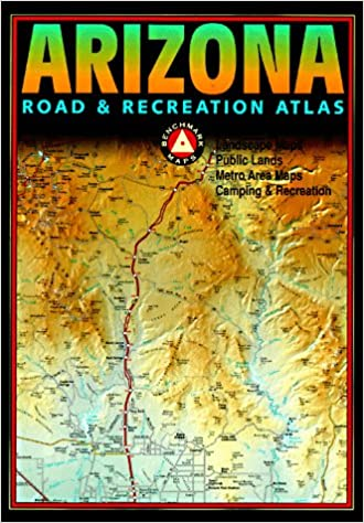 Benchmark Arizona Road & Recreation Atlas: Benchmark Maps ...