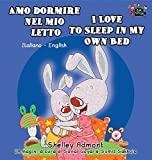 Amo dormire nel mio letto I Love to Sleep in My Own Bed: Italian English Bilingual Edition (Italian English Bilingual Collection) (Italian Edition)