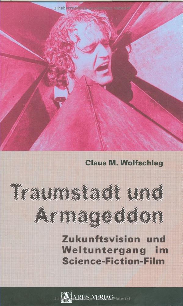 Traumstadt und Armageddon: Zukunftsvision und Weltuntergang im Science-Fiction-Film