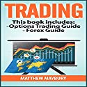 Trading: A Beginner's Guide to Options Trading - A Beginner's Guide to Forex Audiobook by Matthew Maybury Narrated by Mark Shumka