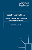 Social Theory of Fear: Terror, Torture, and Death in a Post-Capitalist World (English Edition)