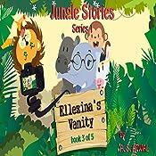Ellezina's Vanity: Jungle Stories - Series 1, Book 3 of 5   Amarjit Singh Atwal