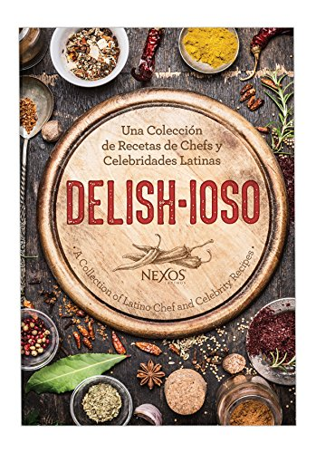 Nexos Latinos Delish-ioso: A Collection of Latino Chef and Celebrity Recipes by Nexos Latinos
