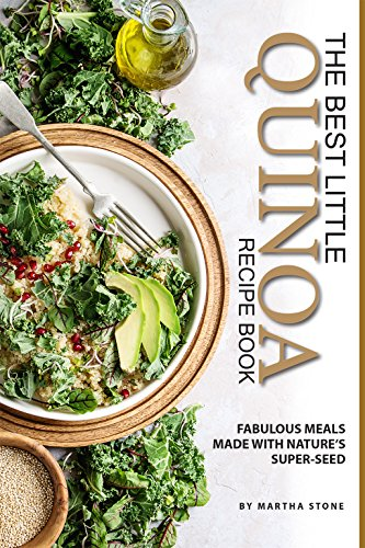 The Best Little Quinoa Recipe Book: Fabulous Meals Made with Nature