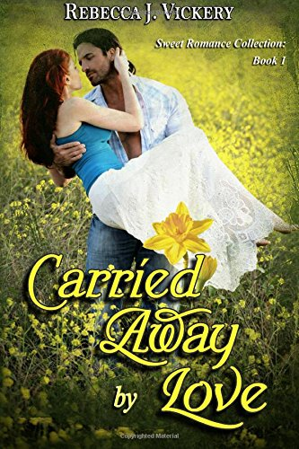 Book: Carried Away by Love - Sweet Romance Collection - Book 1 by Rebecca J. Vickery