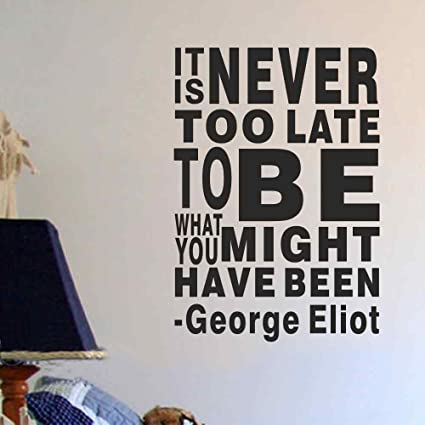 Amazoncom Battoo George Eliot Quote Wall Decal Its Never Too Late
