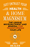 Magnesium: The Unique Micronutrient And Mineral For Your Health & Life