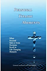 Personal Titanic Moments: When Personal Sink-or-Swim Decisions Result in Life-Changing Moments (Divine Moments) Paperback