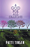 A GOD FOR ALL SEASONS: Inspiration and Reflection for All Times