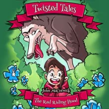 Twisted Tales: Red Riding Hood Audiobook by John McCormick Narrated by Sarah McIlwraith, Rebecca Bloemendal, Cameron Rhodes, John Sweetmant